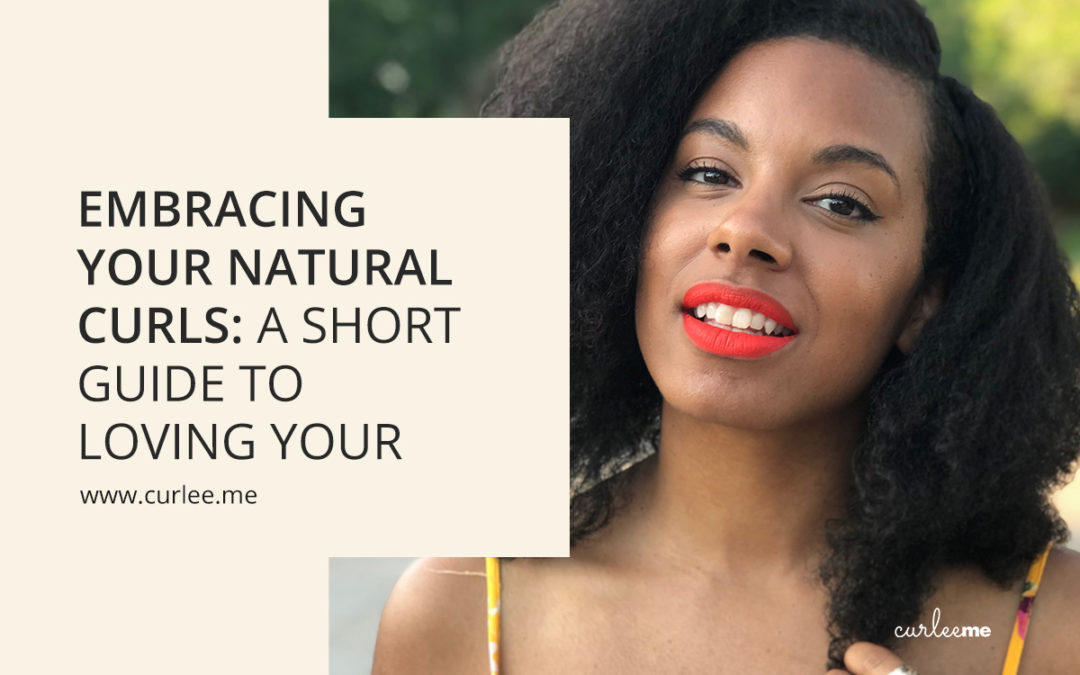 Embracing Your Natural Curls:  A Short Guide to Loving Your Curls