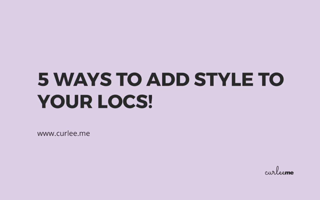 5 Ways to Add Style to Your Locs!